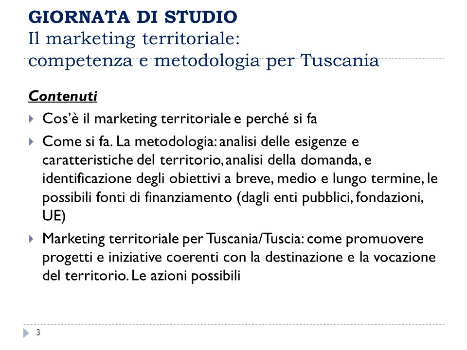 GIORNATA DI STUDIO Il marketing territoriale: competenza e metodologia per Tuscania Contenuti Cosè il marketing territoriale e perché si fa Come si fa