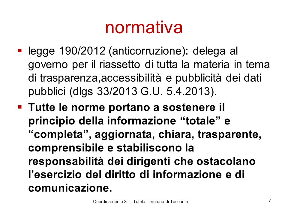 NORME SUL DIRITTO DI ACCESSO Legge 241/90 Codice dellAmministrazione Digitale: accesso telematico (art.2,52,53,54), requisiti dei dati pubblici (art.