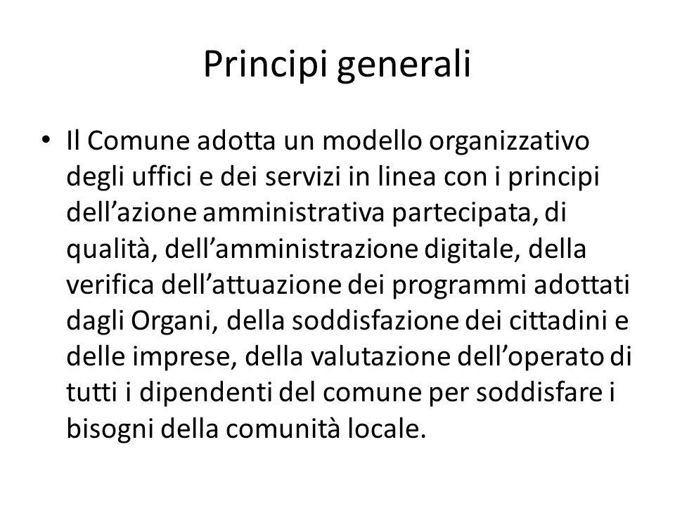 Principi generali Il Comune adotta un modello organizzativo degli uffici e dei servizi in linea con i principi dellazione amministrativa partecipata,