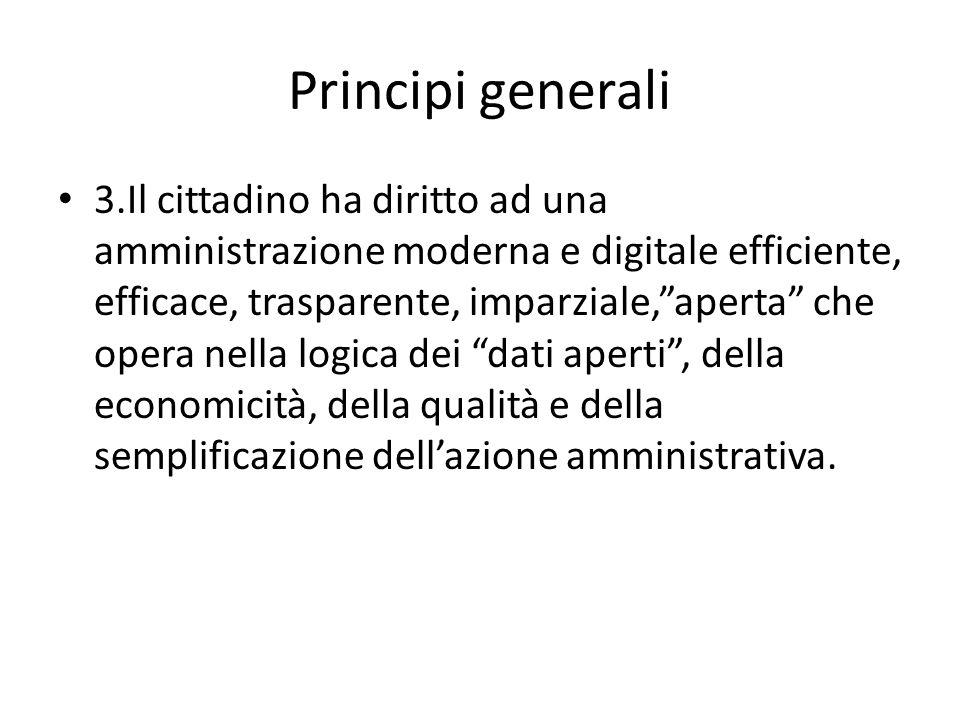 Principi generali 3.Il cittadino ha diritto ad una amministrazione moderna e digitale efficiente, efficace, trasparente, imparziale,aperta che opera n