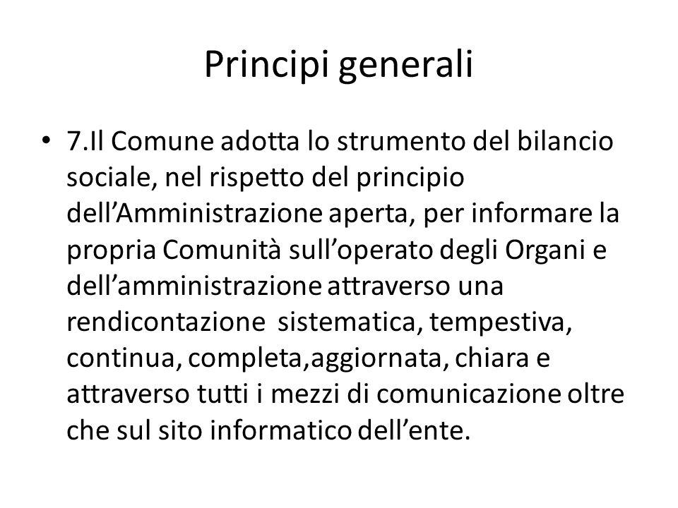 Principi generali 7.Il Comune adotta lo strumento del bilancio sociale, nel rispetto del principio dellAmministrazione aperta, per informare la propri