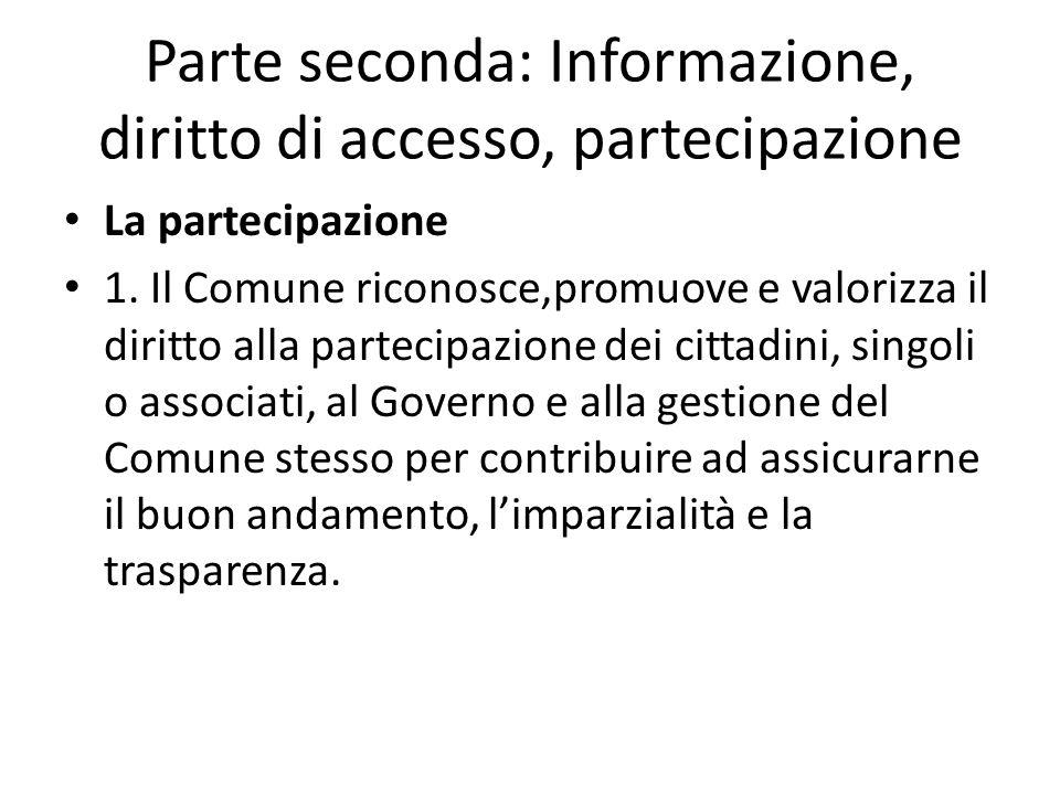 Parte seconda: Informazione, diritto di accesso, partecipazione La partecipazione 1. Il Comune riconosce,promuove e valorizza il diritto alla partecip