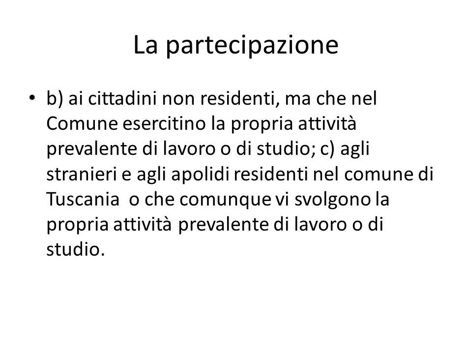 La partecipazione b) ai cittadini non residenti, ma che nel Comune esercitino la propria attività prevalente di lavoro o di studio; c) agli stranieri