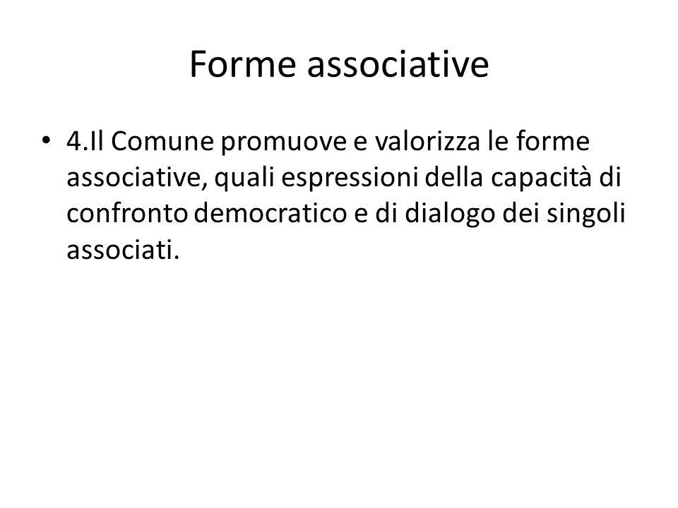 Forme associative 4.Il Comune promuove e valorizza le forme associative, quali espressioni della capacità di confronto democratico e di dialogo dei si