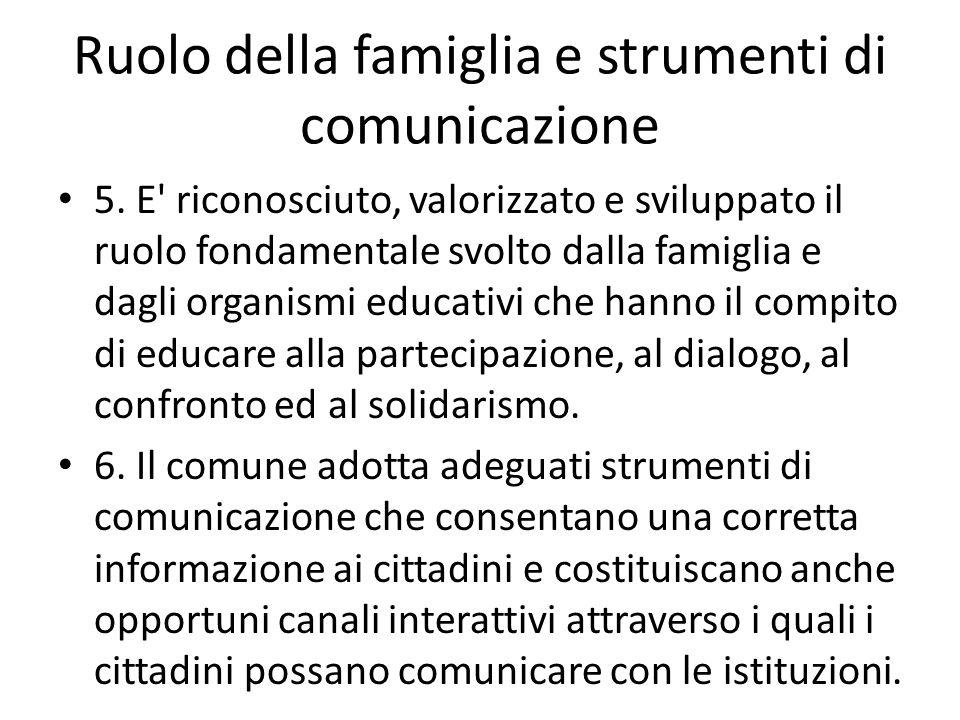 Ruolo della famiglia e strumenti di comunicazione 5. E' riconosciuto, valorizzato e sviluppato il ruolo fondamentale svolto dalla famiglia e dagli org