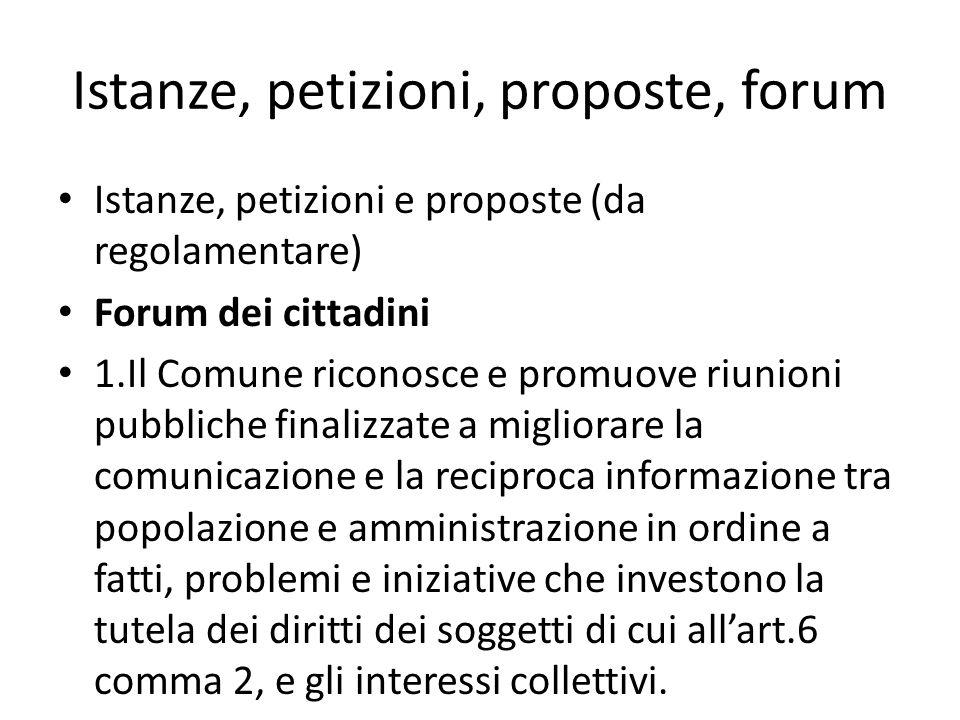 Istanze, petizioni, proposte, forum Istanze, petizioni e proposte (da regolamentare) Forum dei cittadini 1.Il Comune riconosce e promuove riunioni pub