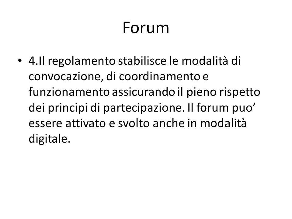 Forum 4.Il regolamento stabilisce le modalità di convocazione, di coordinamento e funzionamento assicurando il pieno rispetto dei principi di partecip