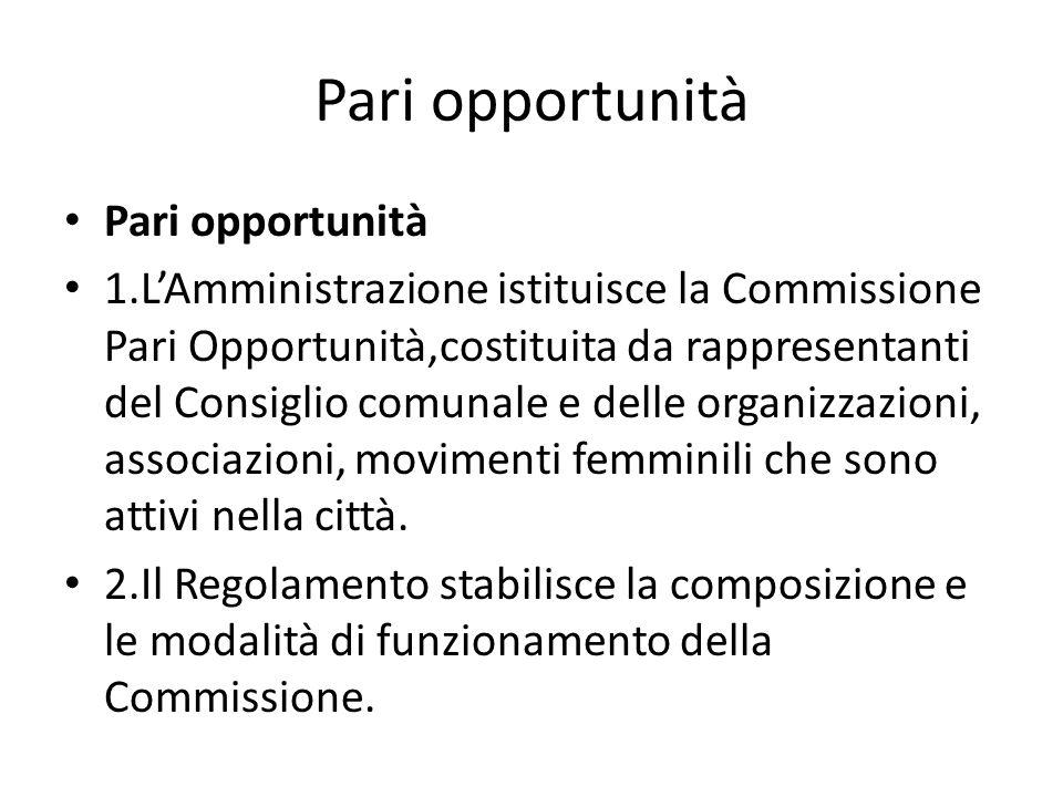 Pari opportunità 1.LAmministrazione istituisce la Commissione Pari Opportunità,costituita da rappresentanti del Consiglio comunale e delle organizzazi