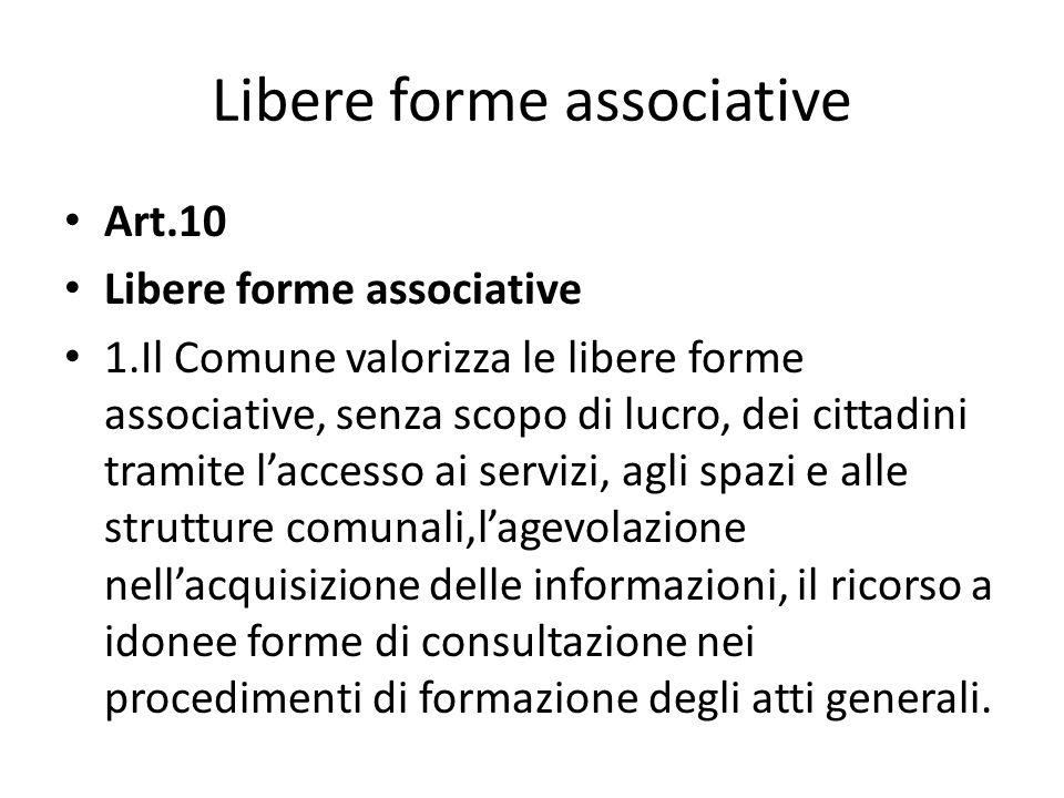 Libere forme associative Art.10 Libere forme associative 1.Il Comune valorizza le libere forme associative, senza scopo di lucro, dei cittadini tramit