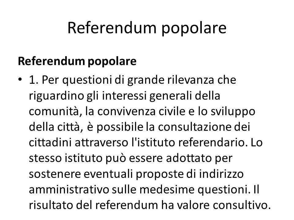Referendum popolare 1. Per questioni di grande rilevanza che riguardino gli interessi generali della comunità, la convivenza civile e lo sviluppo dell