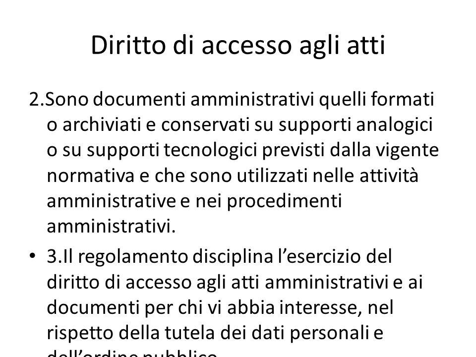 Diritto di accesso agli atti 2.Sono documenti amministrativi quelli formati o archiviati e conservati su supporti analogici o su supporti tecnologici