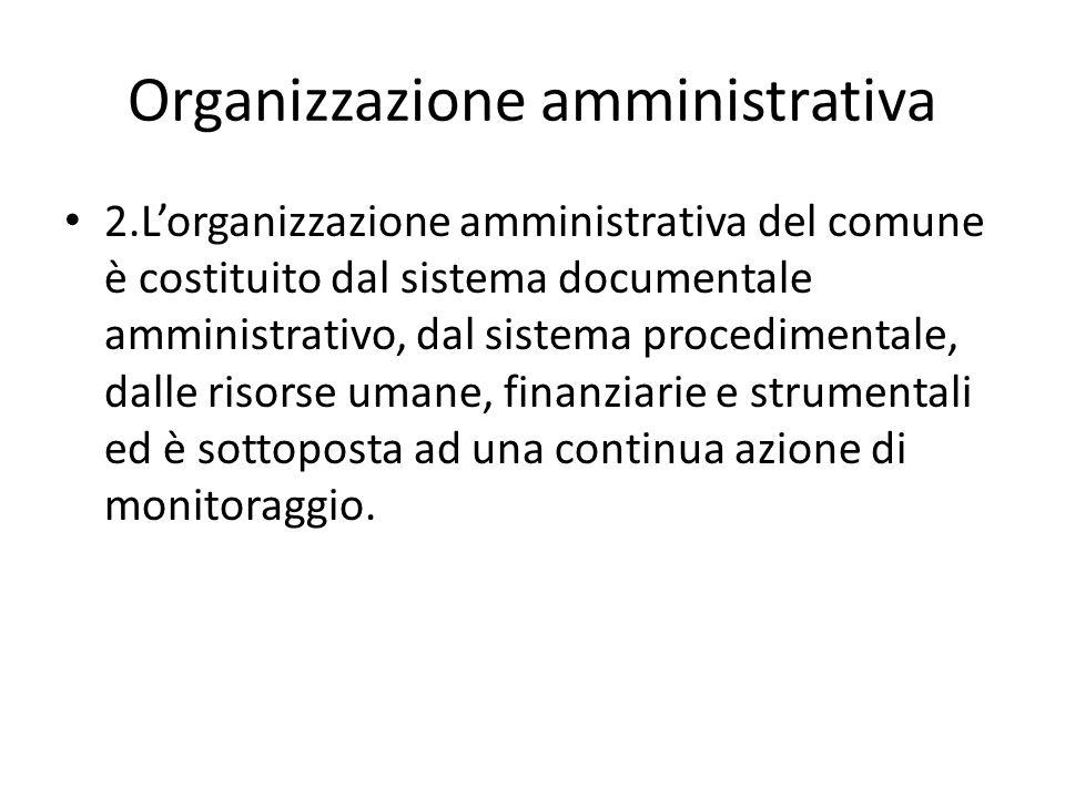 Organizzazione amministrativa 2.Lorganizzazione amministrativa del comune è costituito dal sistema documentale amministrativo, dal sistema procediment