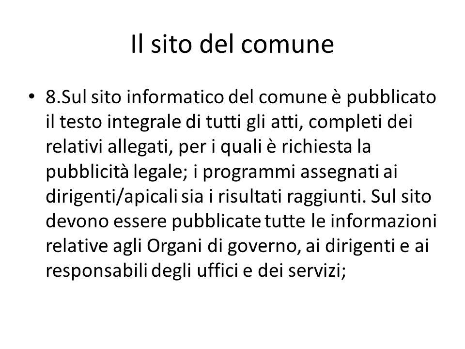 Il sito del comune 8.Sul sito informatico del comune è pubblicato il testo integrale di tutti gli atti, completi dei relativi allegati, per i quali è