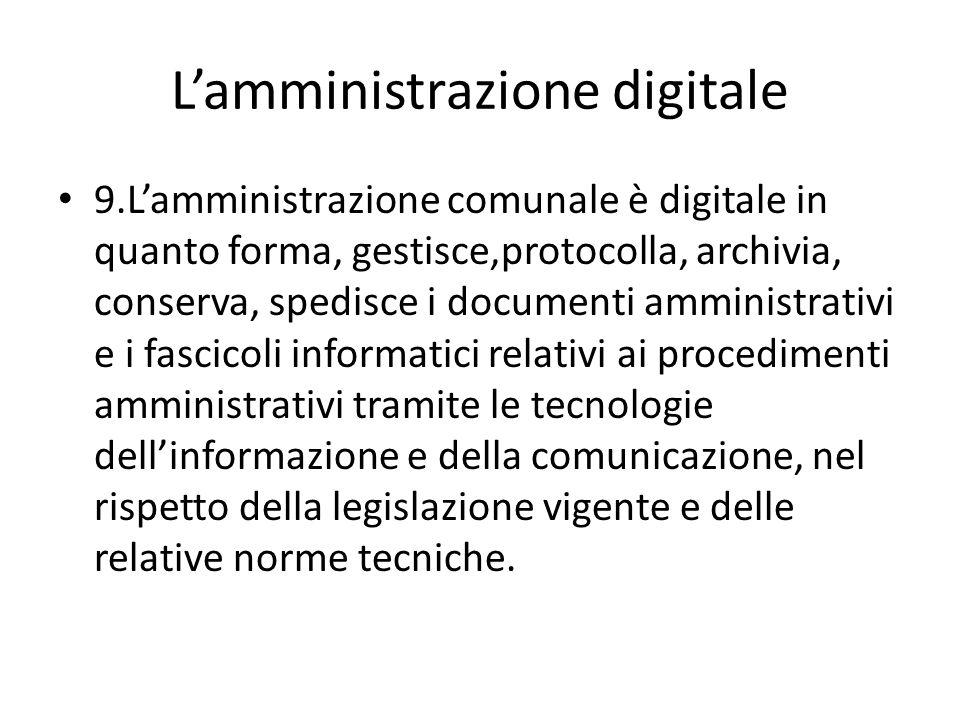 Lamministrazione digitale 9.Lamministrazione comunale è digitale in quanto forma, gestisce,protocolla, archivia, conserva, spedisce i documenti ammini