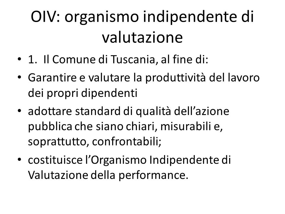 OIV: organismo indipendente di valutazione 1. Il Comune di Tuscania, al fine di: Garantire e valutare la produttività del lavoro dei propri dipendenti