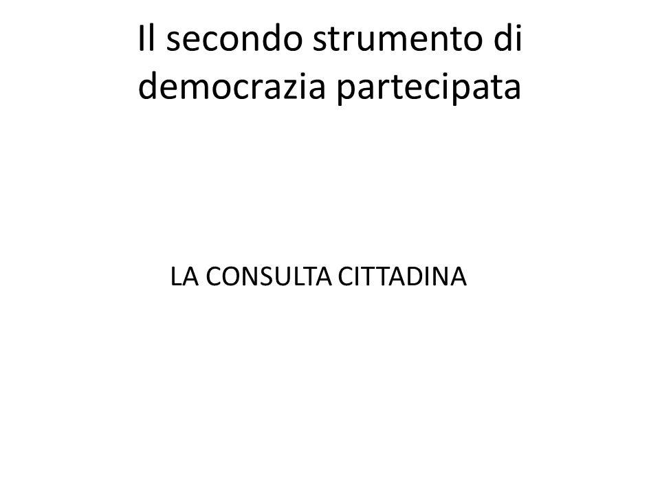 Il secondo strumento di democrazia partecipata LA CONSULTA CITTADINA