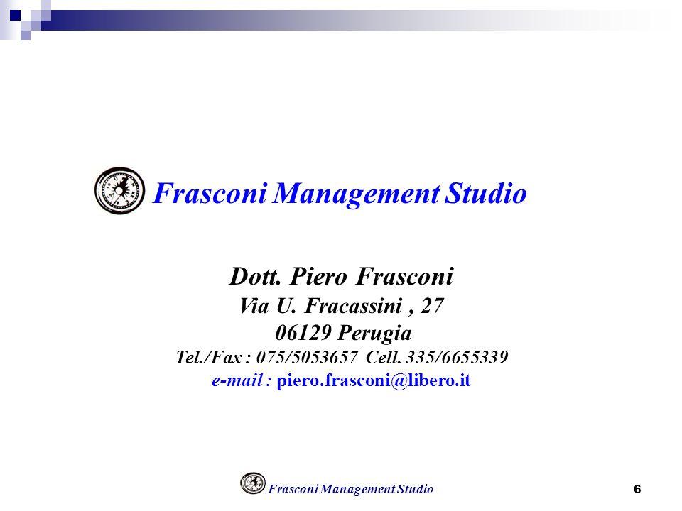 Frasconi Management Studio 6 Dott. Piero Frasconi Via U. Fracassini, 27 06129 Perugia Tel./Fax : 075/5053657 Cell. 335/6655339 e-mail : piero.frasconi