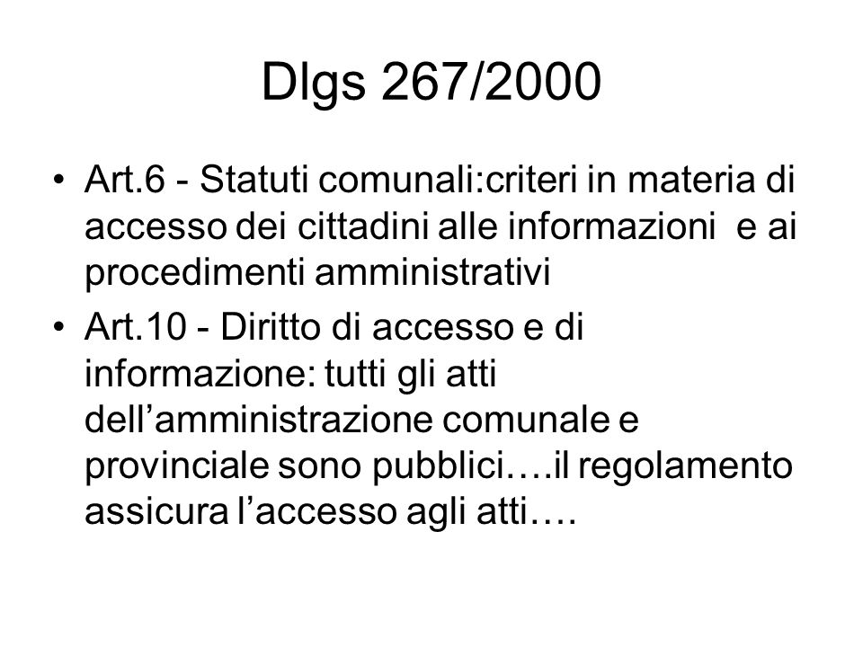 Dlgs 267/2000 Art.6 - Statuti comunali:criteri in materia di accesso dei cittadini alle informazioni e ai procedimenti amministrativi Art.10 - Diritto