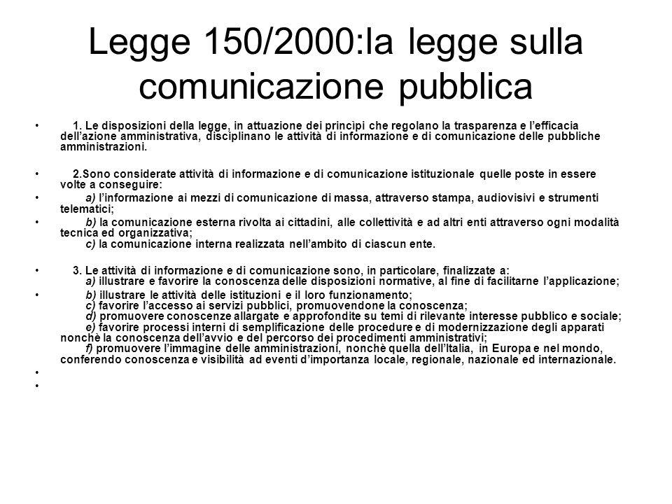 Legge 150/2000:la legge sulla comunicazione pubblica 1. Le disposizioni della legge, in attuazione dei princìpi che regolano la trasparenza e lefficac