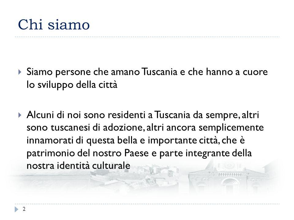 Chi siamo Siamo persone che amano Tuscania e che hanno a cuore lo sviluppo della città Alcuni di noi sono residenti a Tuscania da sempre, altri sono tuscanesi di adozione, altri ancora semplicemente innamorati di questa bella e importante città, che è patrimonio del nostro Paese e parte integrante della nostra identità culturale 2