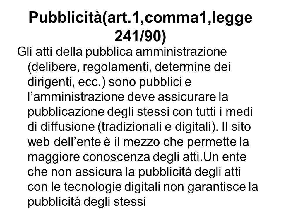 Pubblicità(art.1,comma1,legge 241/90) Gli atti della pubblica amministrazione (delibere, regolamenti, determine dei dirigenti, ecc.) sono pubblici e l