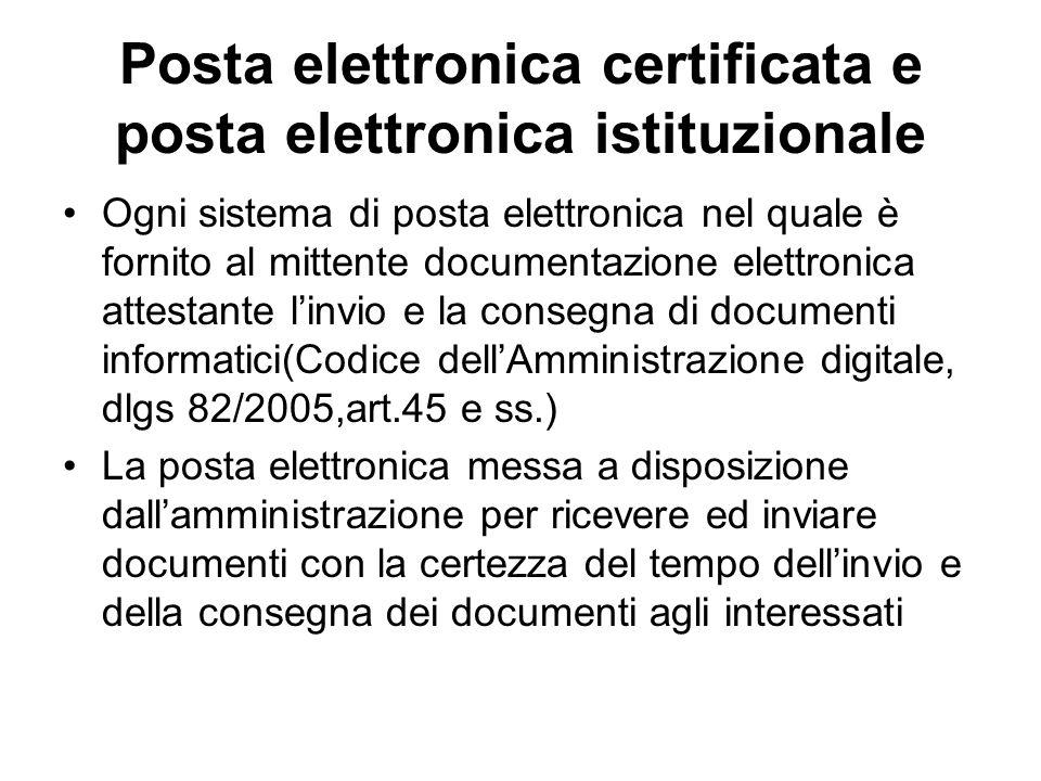Posta elettronica certificata e posta elettronica istituzionale Ogni sistema di posta elettronica nel quale è fornito al mittente documentazione elett