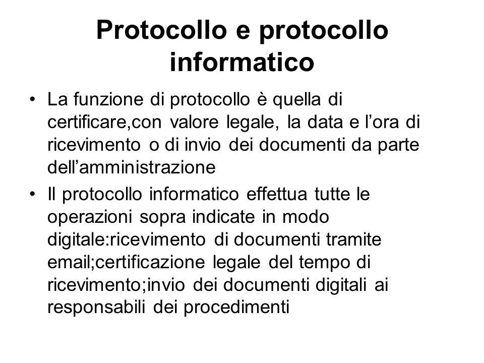 Protocollo e protocollo informatico La funzione di protocollo è quella di certificare,con valore legale, la data e lora di ricevimento o di invio dei