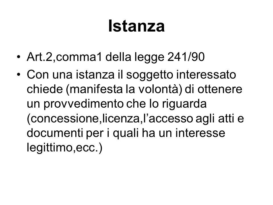 Istanza Art.2,comma1 della legge 241/90 Con una istanza il soggetto interessato chiede (manifesta la volontà) di ottenere un provvedimento che lo rigu