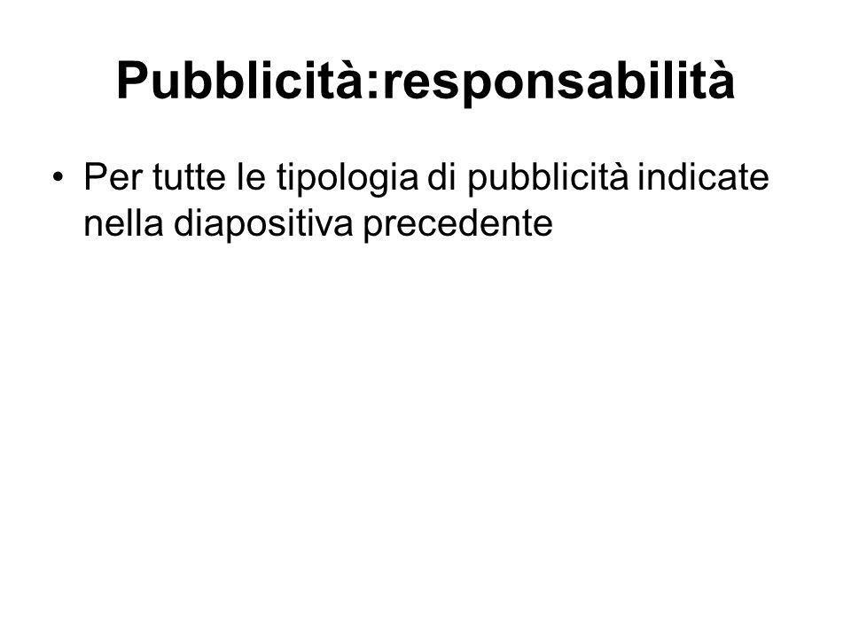 Pubblicità:responsabilità Per tutte le tipologia di pubblicità indicate nella diapositiva precedente