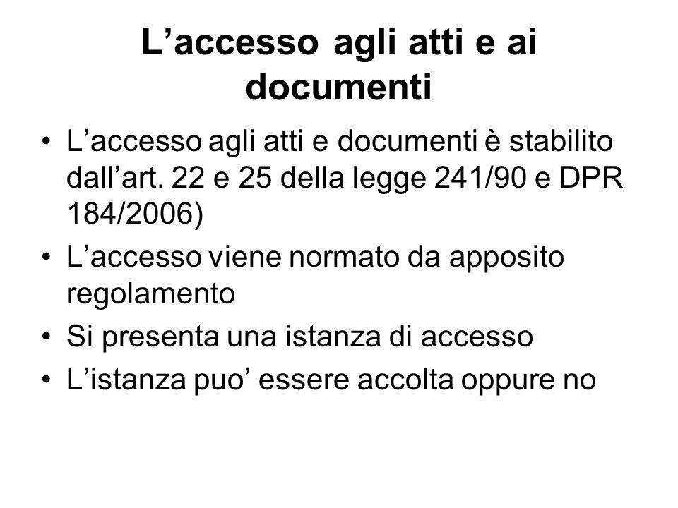 Laccesso agli atti e ai documenti Laccesso agli atti e documenti è stabilito dallart. 22 e 25 della legge 241/90 e DPR 184/2006) Laccesso viene normat