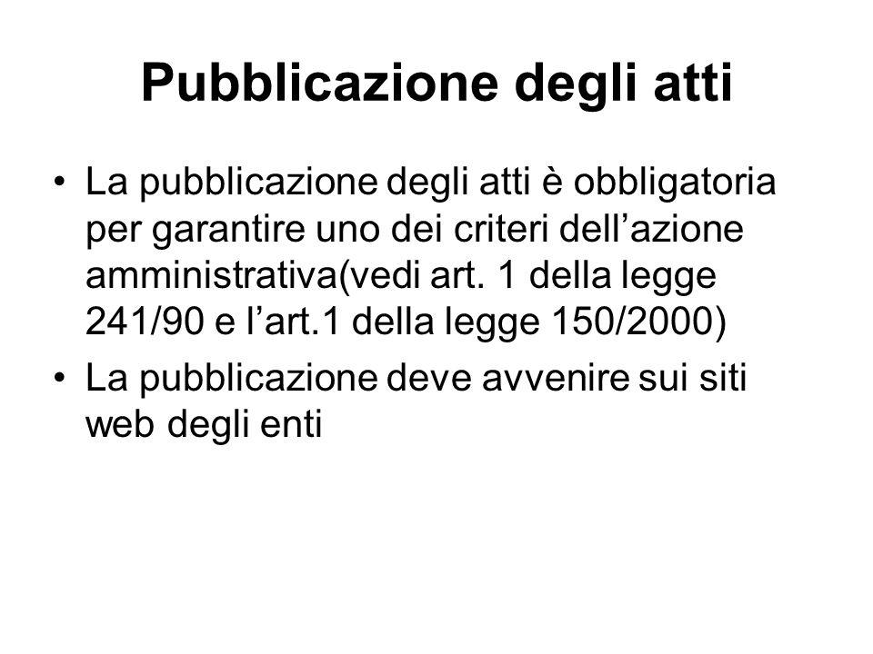 Pubblicazione degli atti La pubblicazione degli atti è obbligatoria per garantire uno dei criteri dellazione amministrativa(vedi art. 1 della legge 24