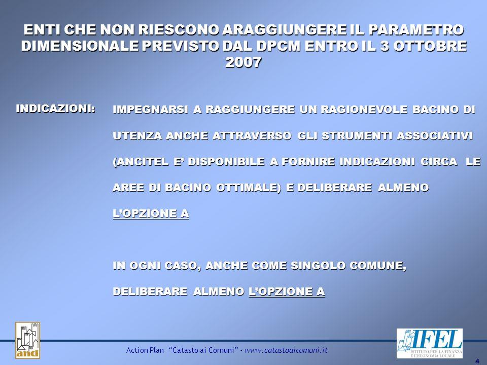 4 Action Plan Catasto ai Comuni - www.catastoaicomuni.it IMPEGNARSI A RAGGIUNGERE UN RAGIONEVOLE BACINO DI UTENZA ANCHE ATTRAVERSO GLI STRUMENTI ASSOC