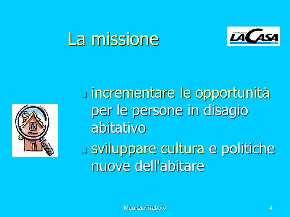 Maurizio Trabuio4 La missione incrementare le opportunit à per le persone in disagio abitativo incrementare le opportunit à per le persone in disagio