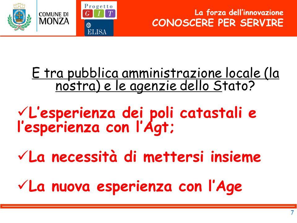 7 La forza dellinnovazione CONOSCERE PER SERVIRE E tra pubblica amministrazione locale (la nostra) e le agenzie dello Stato.