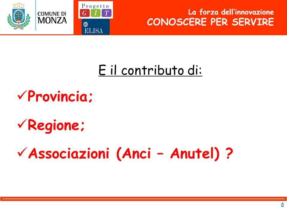 8 La forza dellinnovazione CONOSCERE PER SERVIRE E il contributo di: Provincia; Regione; Associazioni (Anci – Anutel)