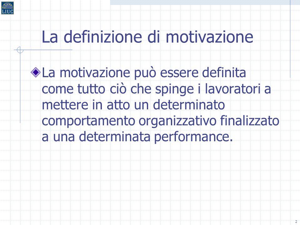 2 La definizione di motivazione La motivazione può essere definita come tutto ciò che spinge i lavoratori a mettere in atto un determinato comportamento organizzativo finalizzato a una determinata performance.