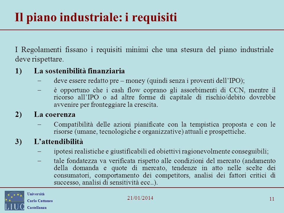 Università Carlo Cattaneo Castellanza 21/01/2014 11 Il piano industriale: i requisiti I Regolamenti fissano i requisiti minimi che una stesura del piano industriale deve rispettare.