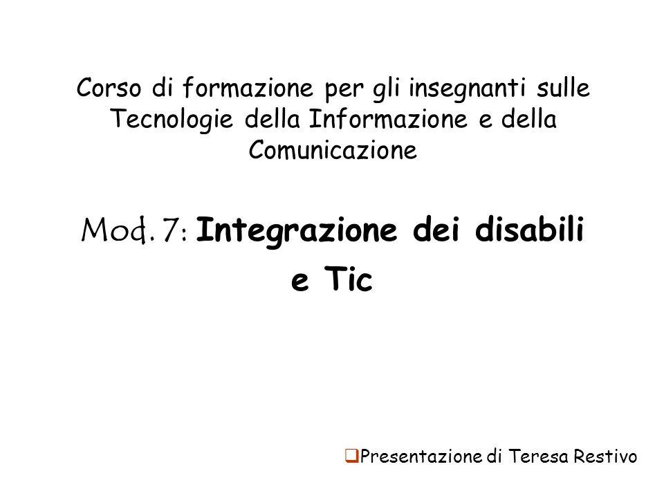 Corso di formazione per gli insegnanti sulle Tecnologie della Informazione e della Comunicazione Mod. 7: Integrazione dei disabili e Tic Presentazione