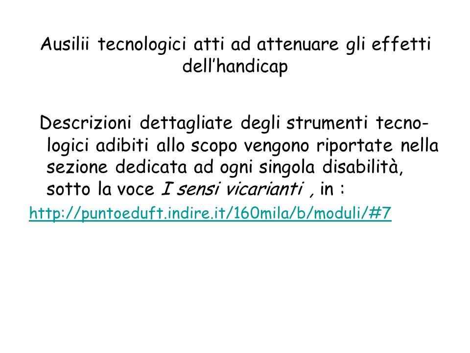 Ausilii tecnologici atti ad attenuare gli effetti dellhandicap Descrizioni dettagliate degli strumenti tecno- logici adibiti allo scopo vengono riport
