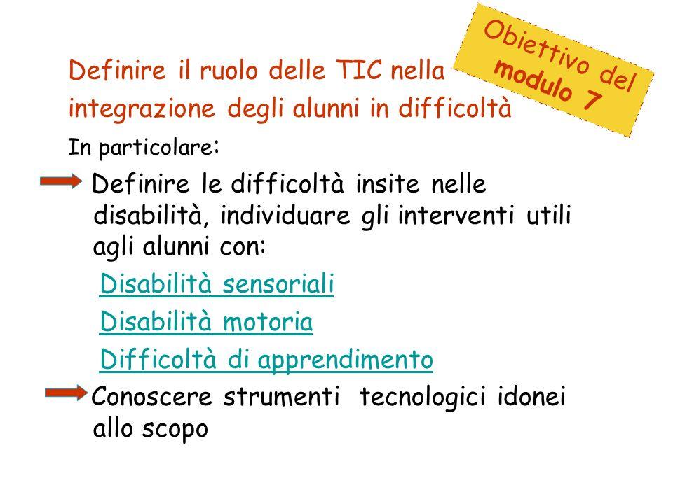 Definire il ruolo delle TIC nella integrazione degli alunni in difficoltà In particolare : Definire le difficoltà insite nelle disabilità, individuare