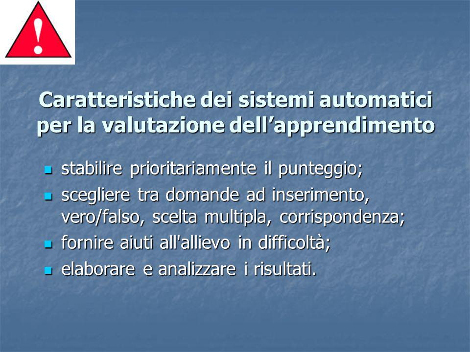 Caratteristiche dei sistemi automatici per la valutazione dellapprendimento stabilire prioritariamente il punteggio; stabilire prioritariamente il pun
