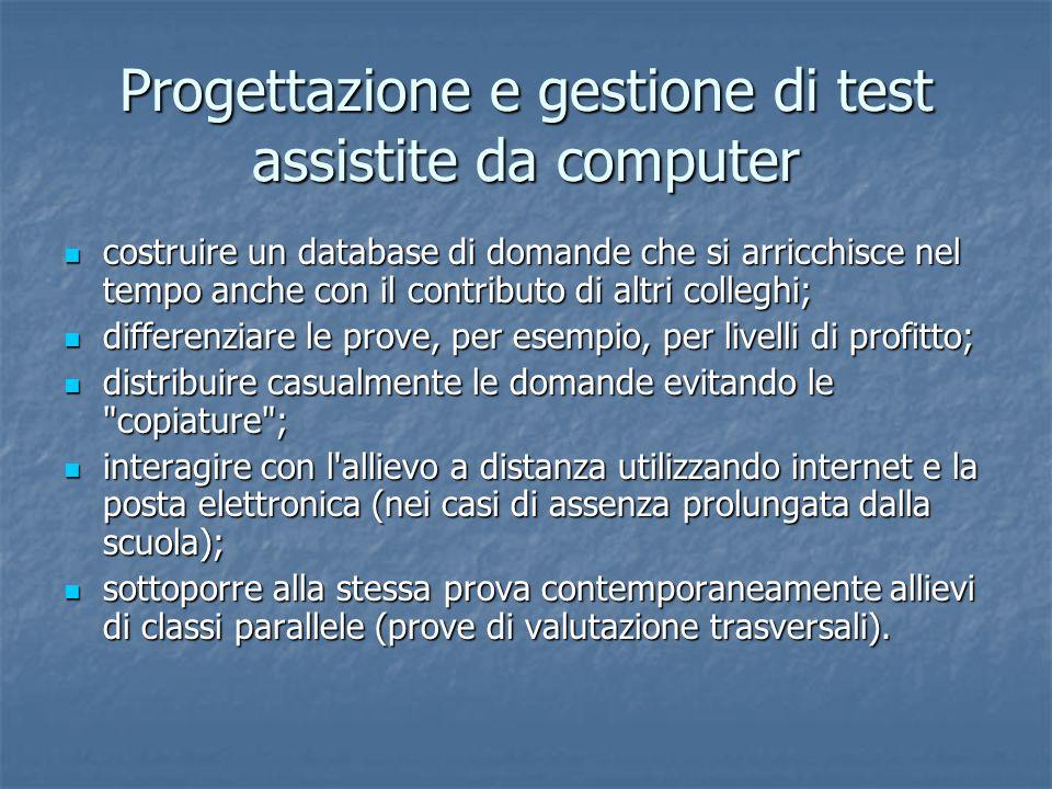 Progettazione e gestione di test assistite da computer costruire un database di domande che si arricchisce nel tempo anche con il contributo di altri