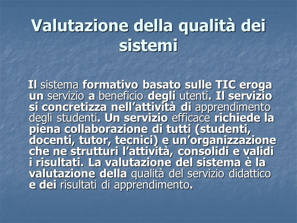 Valutazione della qualità dei sistemi Il sistema formativo basato sulle TIC eroga un servizio a beneficio degli utenti. Il servizio si concretizza nel