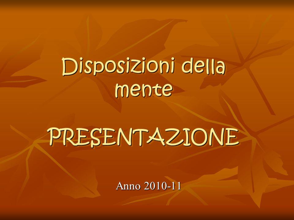Disposizioni della mente PRESENTAZIONE Disposizioni della mente PRESENTAZIONE Anno 2010-11