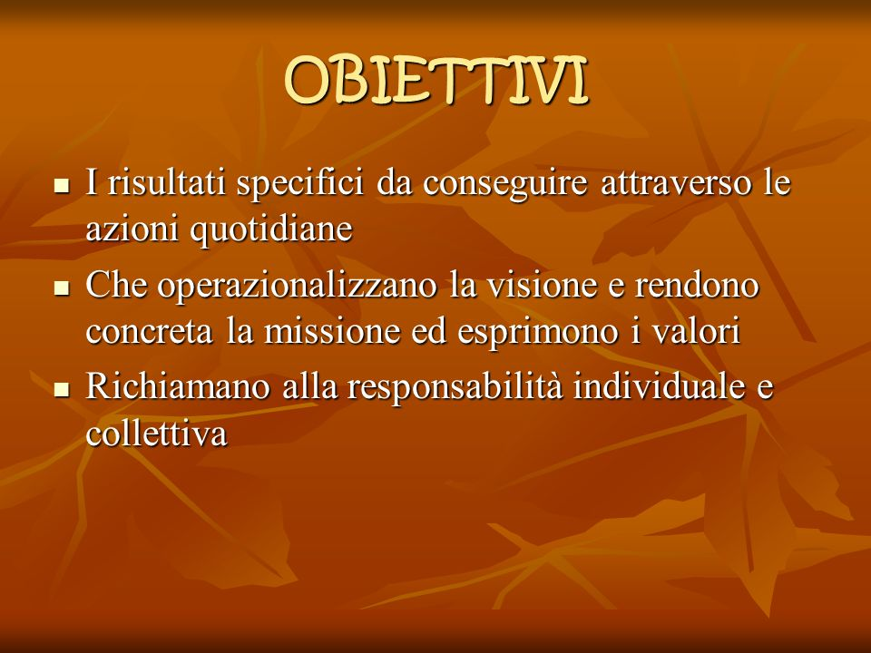 OBIETTIVI I risultati specifici da conseguire attraverso le azioni quotidiane I risultati specifici da conseguire attraverso le azioni quotidiane Che