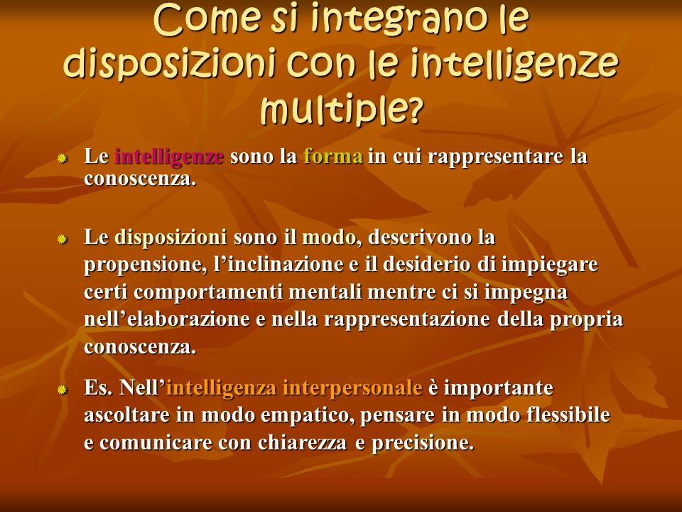 Come si integrano le disposizioni con le intelligenze multiple? Le intelligenze sono la forma in cui rappresentare la conoscenza. Le disposizioni sono