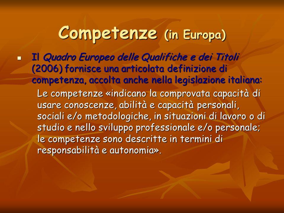 Competenze (in Europa) Il Quadro Europeo delle Qualifiche e dei Titoli (2006) fornisce una articolata definizione di competenza, accolta anche nella l