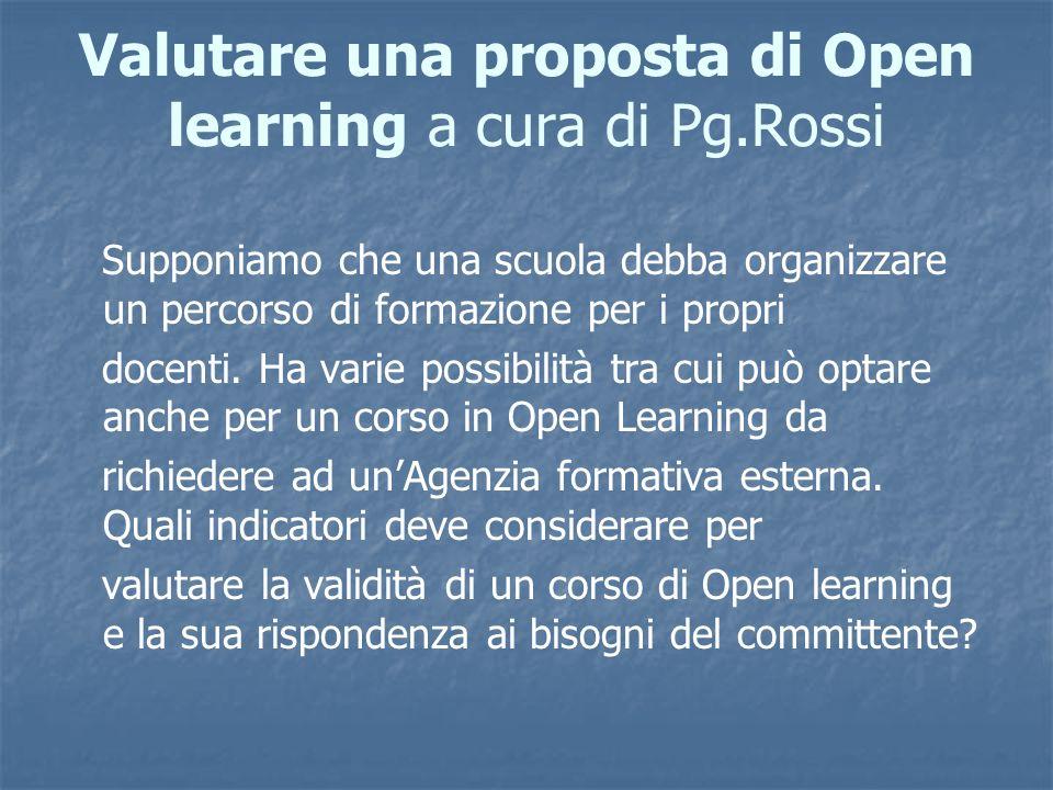 Valutare una proposta di Open learning a cura di Pg.Rossi Supponiamo che una scuola debba organizzare un percorso di formazione per i propri docenti.