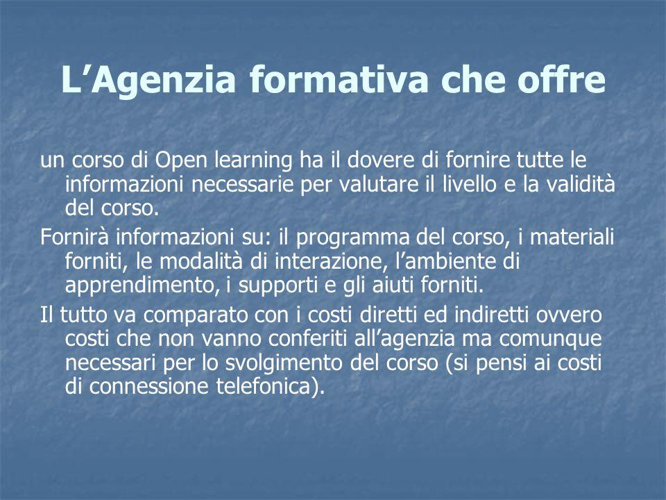 LAgenzia formativa che offre un corso di Open learning ha il dovere di fornire tutte le informazioni necessarie per valutare il livello e la validità
