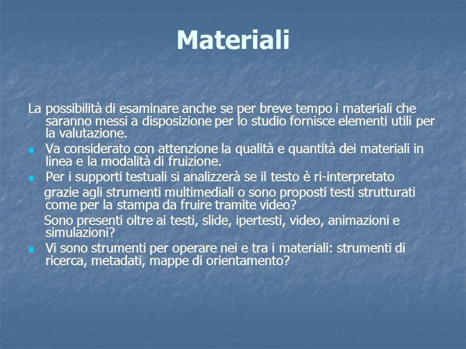 Materiali La possibilità di esaminare anche se per breve tempo i materiali che saranno messi a disposizione per lo studio fornisce elementi utili per